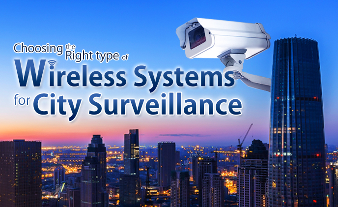 Choosing the right type of wireless systems for city surveillance