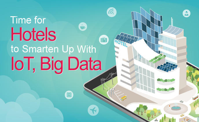 Time for hotels to smarten up with IoT, big data