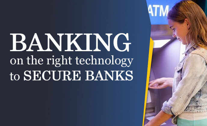 Banking on the right technology to secure banks