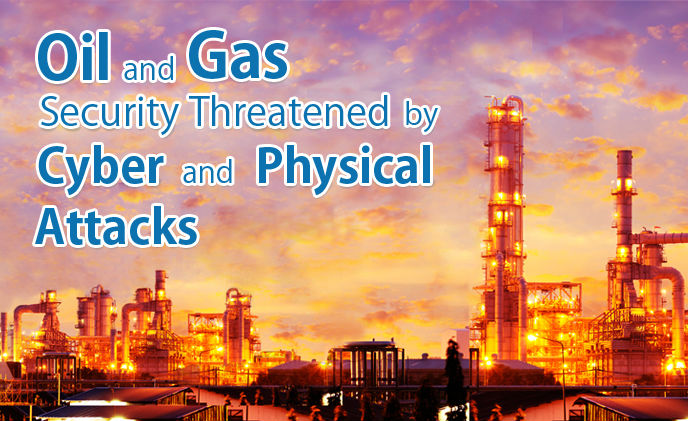 Oil and gas security threatened by cyber and physical attacks