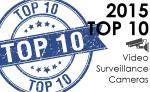 Top 10 video surveillance cameras of 2015
