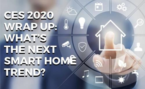 CES 2020 Wrap Up: What's the Next Smart Home Trend?