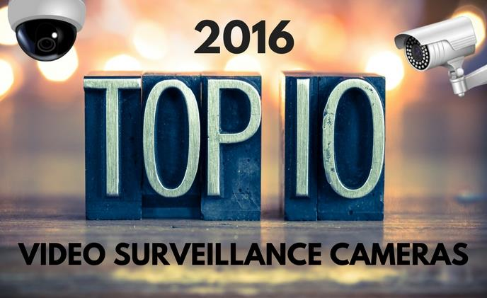 Top 10 video surveillance cameras of 2016