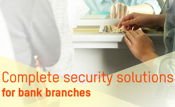 Complete security solutions for bank branches