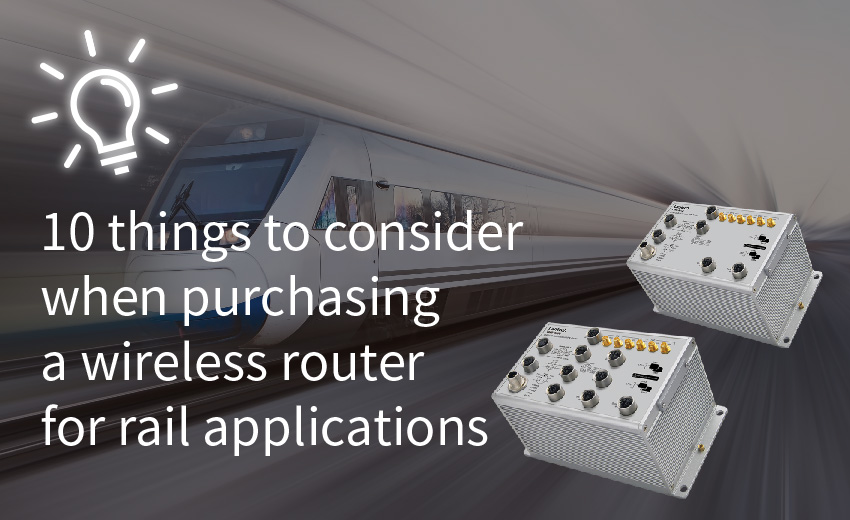 10 things to consider when purchasing a wireless router for rail applications