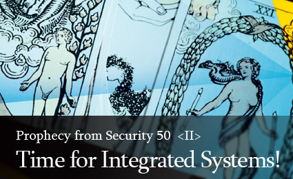 Prophecy from Security 50: Time for Integrated Systems!