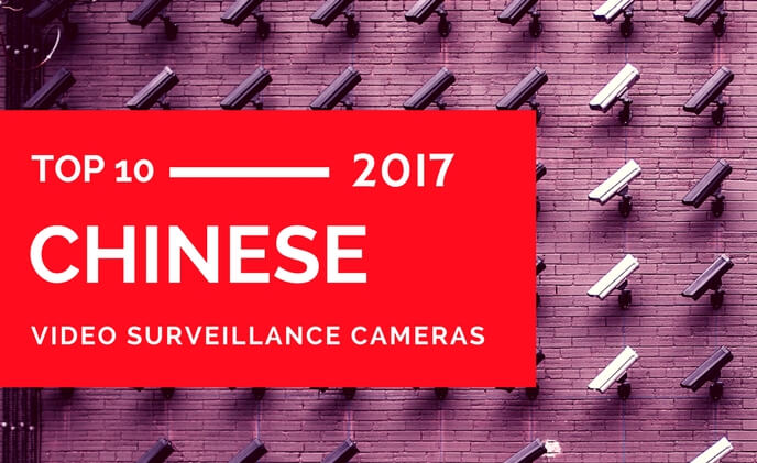 Top 10 Chinese video surveillance cameras of 2017