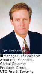 Jim Fitzpatrick, Manager of Corporate Accounts, Financial, Global Security Products Group, UTC Fire & Security